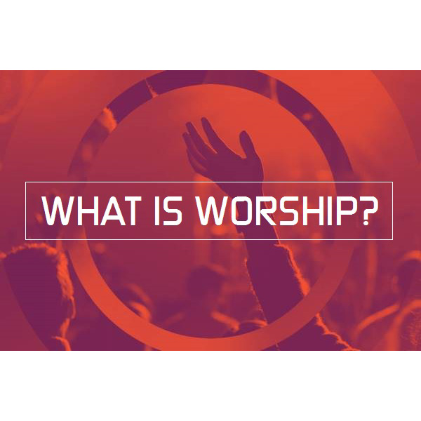 Seven Words on Worship (Part 2) – Week 4